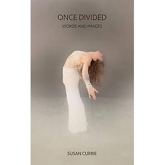 Once Divided Words and Images by Currie & Susan