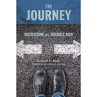 The Journey Discovering the Invisible Path The Pathway to Authentic Christianity by Birks & Ken