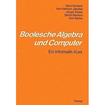 Boolesche Algebra und Computer  Ein InformatikKurs by Harbeck & Gerd