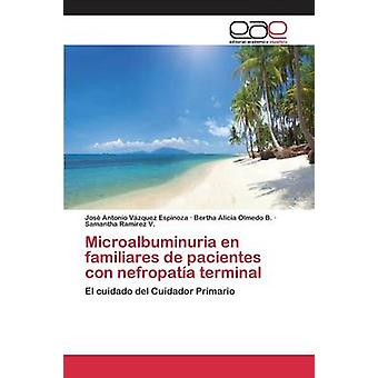 Microalbuminuria en familiares de pacientes con nefropata terminal by Vzquez Espinoza Jos Antonio