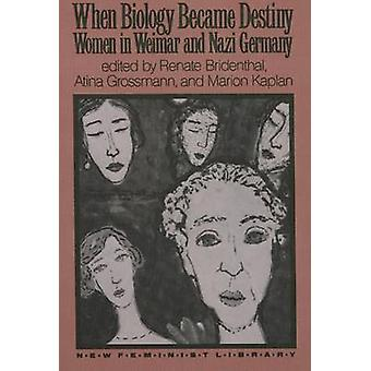 When Biology Became Destiny Women in Weimar and Nazi Germany by Bridenthal & Renate