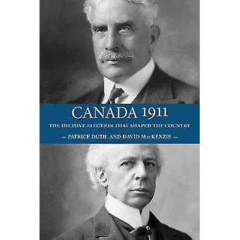 Canada 1911 The Decisive Election that Shaped the Country by MacKenzie & David
