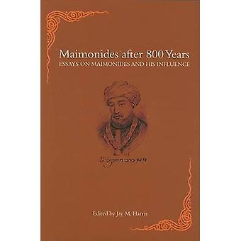 Maimonides After 800 Years - Essays on Maimonides and His Influence by