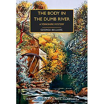 The Body in the Dumb River - A Yorkshire Mystery by George Bellairs -