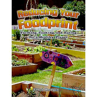 Reducing Your Foodprint - Farming - Cooking - and Eating for a Healthy