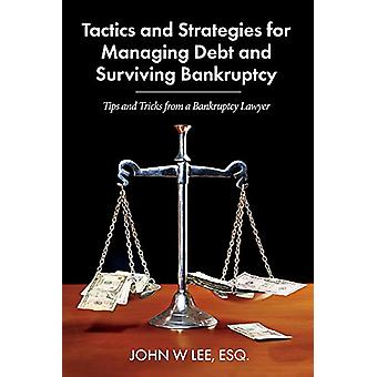 Tactics and Strategies for Managing Debt and Surviving Bankruptcy - Ti