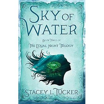 Sky of Water - Book Three of the Equal Night Trilogy by Stacey L Tucke