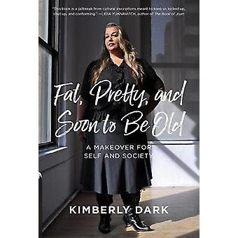 Fat - Pretty And Soon To Be Old by Kimberly Dark - 9781849353670 Book