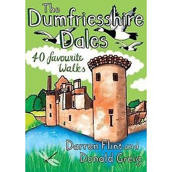 The Dumfriesshire Dales - 40 favourite walks by Darren Flint - 9781907