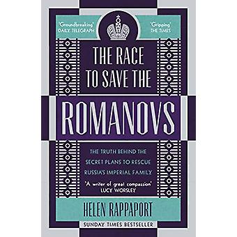 The Race to Save the Romanovs - The Truth Behind the Secret Plans to R