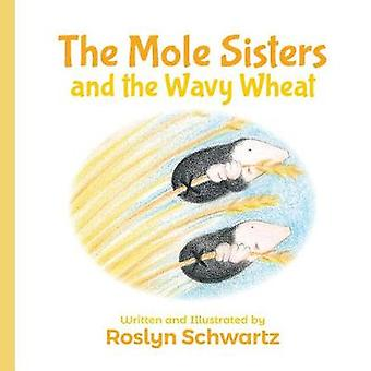 The Mole Sisters and the Wavy Wheat by Roslyn Schwartz - 978177321214