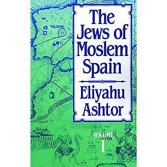 The Jews of Moslem Spain - Volume 1 by Eliyahu Ashtor - 9780827604278