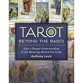 Tarot Beyond the Basics by Louis & Anthony
