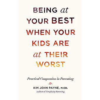 Being at Your Best When Your Kids Are at Their Worst - Practical Compa