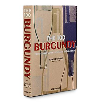 The 100 Burgundy - Exceptional wines to build a dream cellar by  - 978