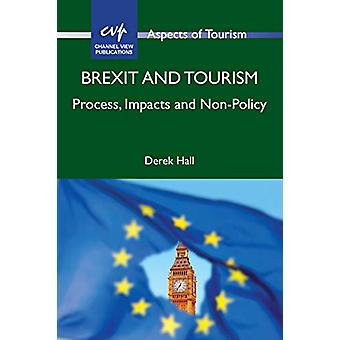Brexit and Tourism - Process - Impacts and Non-Policy by Derek Hall -