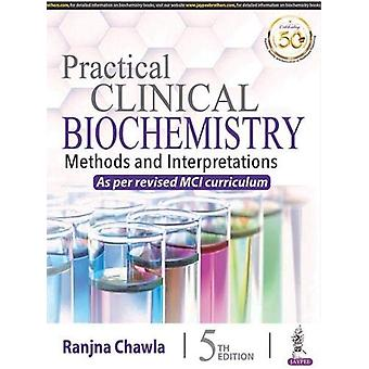 Practical Clinical Biochemistry - Methods and Interpretations by Ranjn