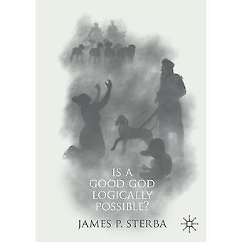 Is a Good God Logically Possible by James P Sterba
