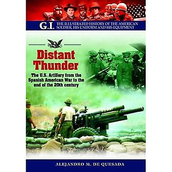 Distant Thunder: The U.S. Artillery from the Spanish American War to the End of the 20th Century (Gi)