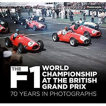 Le Championnat du Monde de F1 au Grand Prix de Grande-Bretagne : 70 ans en photographie
