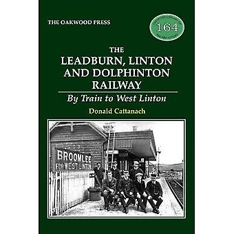 The Leadburn, Linton and Dolphinton Railway: By Train to West Linton