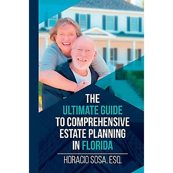 The Ultimate Guide to Comprehensive Estate Planning in Florida by Sosa & Horacio