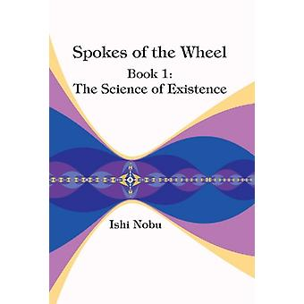 Spokes of the Wheel Book 1 The Science of Existence by Ishi Nobu