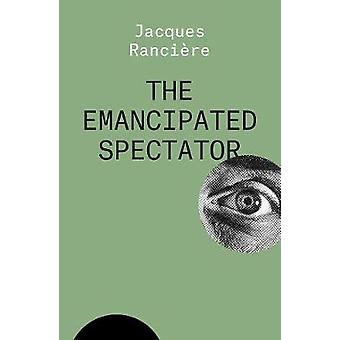 The Emancipated Spectator THE ESSENTIAL RANCIERE