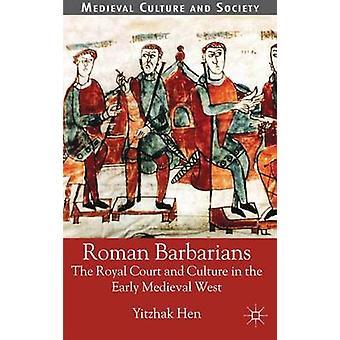 Roomalaiset barbaarit - Kuninkaallinen hovi ja kulttuuri varhaisessa keskiajalla W