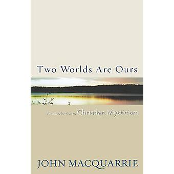 Two Worlds Are Ours - An Introduction to Christian Mysticism by John M