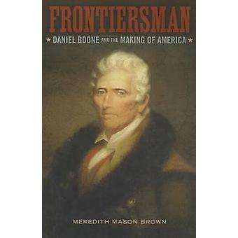 Frontiersman - Daniel Boone and the Making of America by Meredith Brow