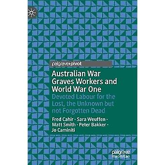 Australian War Graves Workers and World War One - Devoted Labour for t