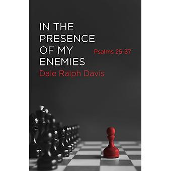 In the Presence of My Enemies by Dale Ralph Davis