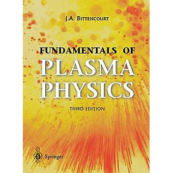 Fundamentals of Plasma Physics by J A Bittencourt