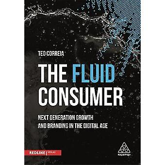 The Fluid Consumer  Next Generation Growth and Branding in the Digital Age by Teo Correia