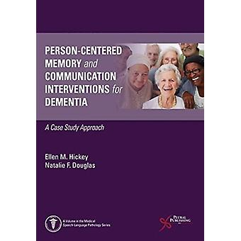 PersonCentered Memory and Communication Interventions for Dementia by Ellen M. HickeyNatalie F. Douglas