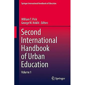Second International Handbook of Urban Education by Edited by William T Pink & Edited by George W Noblit