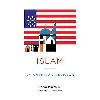 Islam - eine amerikanische Religion von Nadia Marzouki - C. Jon Delogu - 97802