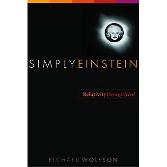 Simply Einstein - Relativity Demystified by Richard Wolfson - 97803933