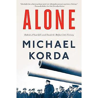 Alone - Britain - Churchill - and Dunkirk - Defeat into Victory by Alon