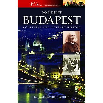 Budapest - A Cultural and Literary History by Bob Dent - 9781904955269