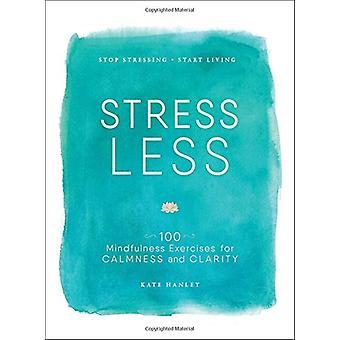 Stress Less - Stop Stressing - Start Living by Kate Hanley - 978150720