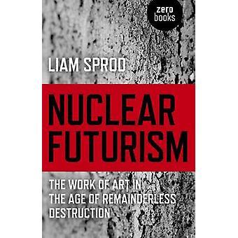 Nukleära Futurism - konstverket i åldern av Remainderless destruk