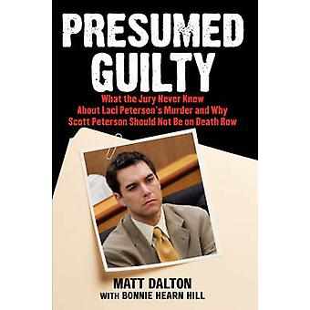 Presumed Guilty What the Jury Never Knew about Laci Petersons Murder and Why Scott Peterson Should Not Be on Death Row by Dalton & Matt