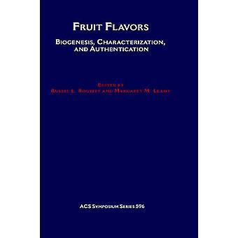 Fruit Flavors Biogenesis Characterization and Authentication by Rouseff & R. L.