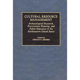 Kulturella resurshantering arkeologiska forskning bevarande planering och offentlig utbildning i nordöstra USA av Kerber & Jordan E.