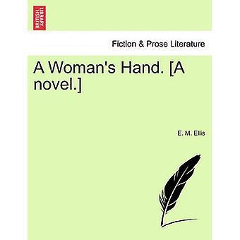 En kvindes hånd. En roman. af Ellis & E. Møller.