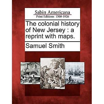 The colonial history of New Jersey  a reprint with maps. by Smith & Samuel