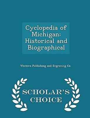 Cyclopedia of Michigan Historical and Biographical  Scholars Choice Edition by Western Publishing and Engraving Co.