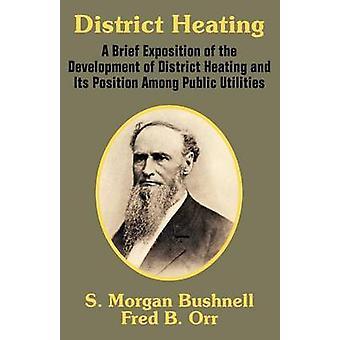 Stadsverwarming een korte uiteenzetting van de ontwikkeling van stadsverwarming en haar standpunt onder nutsvoorzieningen van Bushnell & S. Morgan